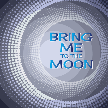 bring: Bring me to the moon.  Lettering  on a  blue  background.