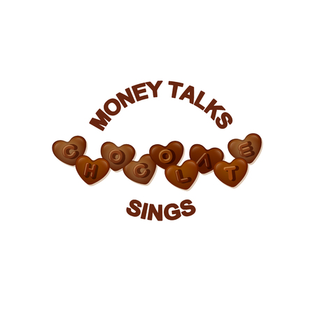 Vector chocolate slogan. Typographic element with heart shaped chocolate with letters. Word Chocolate is made of chocolate hearts and text  Money talks, chocolate sings.