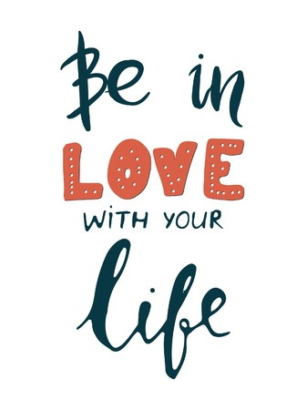 Be in love with your life. Motivational quote. Modern hand lettering design. Vector illustration