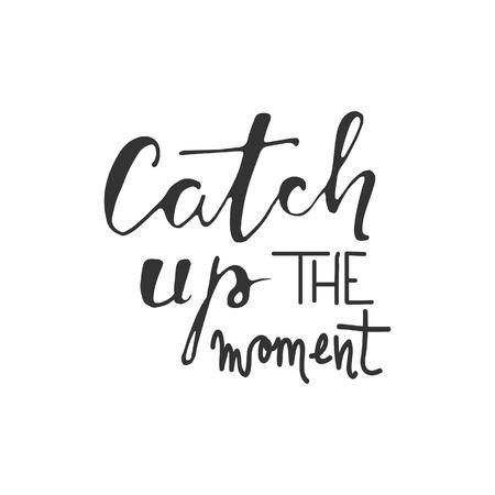 to seize: Catch up the moment. Motivational quote. Hand lettering and custom typography for your designs: t-shirts, bags, for posters, invitations, cards, etc.