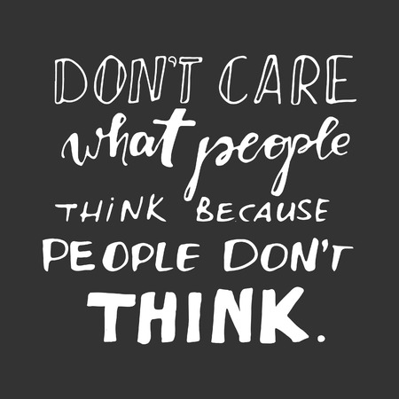 baby sick: Dont care what people think, because they dont think. Motivational quote.Typographic print poster. T shirt hand lettered calligraphic design. Vector illustration.