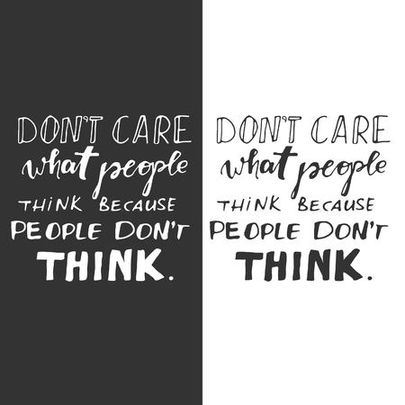 don't care: Dont care what people think, because they dont think. Motivational quote.Typographic print poster. T shirt hand lettered calligraphic design. Vector illustration.