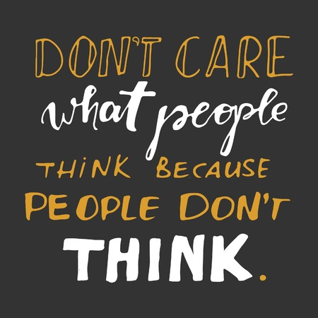 Don't care what people think, because they don't think. Motivational quote.Typographic print poster. T shirt hand lettered calligraphic design. Vector illustration.  イラスト・ベクター素材