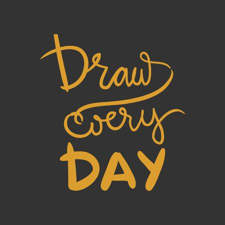 every day: Draw every day. Motivation hand lettering quote.