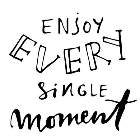 moment: Enjoy every moment. Inspirational and motivation quote. Modern calligraphic style. Hand lettering and custom typography for t-shirts, bags, for posters, invitations.
