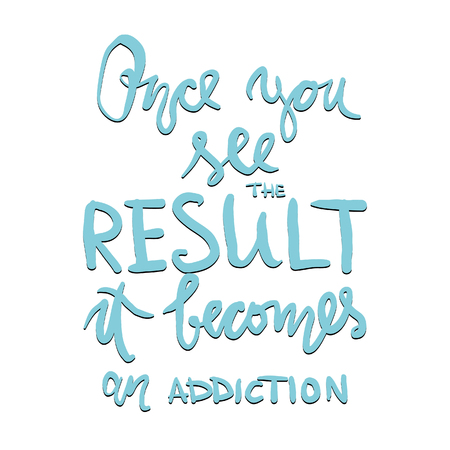 once: Once you see the result, it becomes an addiction. Hand drawn tee graphic. Typographic print poster. T shirt hand lettered calligraphic design. Vector illustration.