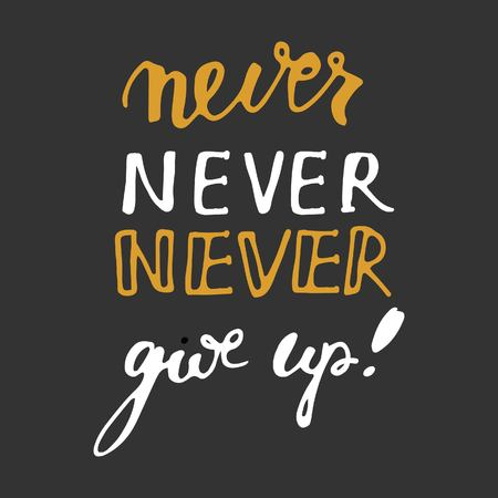 mindful: Never never never give up. Hand lettering and custom typography for your designs: t-shirts, bags, for posters, invitations, cards, etc.