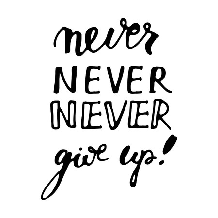 Never never never give up. Hand lettering and custom typography for your designs: t-shirts, bags, for posters, invitations, cards, etc.