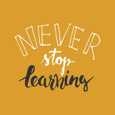 Never stop learning. Positive poster Inspirational quote. Hand drawn lettering and graphic.vector illustration Illustration