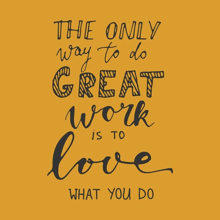 great work: The only way to do great work is to love what you do. Motivational quote. Hand lettering and custom typography for your designs: t-shirts, bags, for posters, invitations, cards, etc.