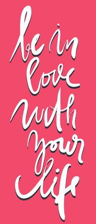 love life: Be in love with your life. Motivational quote. Modern hand lettering design. Vector illustration