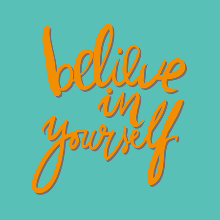 Believe in yourself. Inspirational quote. .Modern calligraphic style. Hand lettering and custom typography for your designs: t-shirts, bags, for posters, invitations, cards, etc.