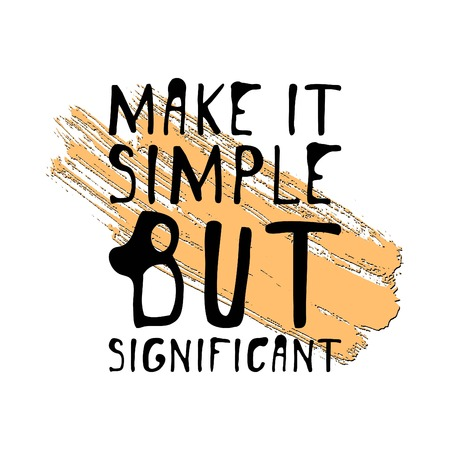 Make it simple but significant. Hand drawn tee graphic. Typographic print poster. T shirt hand lettered calligraphic design. Fashion style illustration. Illustration