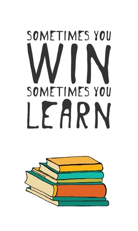 philosophic: Sometimes you win, sometimes you learn. Books illustration. Typographic print poster. T shirt calligraphic design.