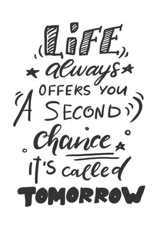 Life always give you a second chance. It s called tomorrow. Illustration