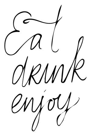 drink me: Life is food. Food is an art. Good food is good mood. My kitchen is for dancing. Food makes me happy. Calories dont count  on the weekend. Eat, drink and be thanlful. Eat, drink, enjoy.Hand lettering and custom typography for your designs: t-shirts, bags