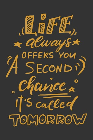 Quote poster, Inspirational words, Motivate saying. Life always give you a second chance. It s called tomorrow.Best friend is like a four leaf clover. Hard to find, lucky to have. In every job that must be done, there is an element of fun.