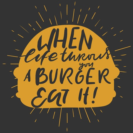 when: When life throws youa burger - eat it! Hand lettering and custom typography for your designs: t-shirts, bags, for posters, invitations, cards, etc.