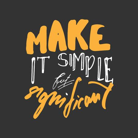 Make it simple but significant. Hand drawn tee graphic. Typographic print poster. T shirt hand lettered calligraphic design. Fashion style illustration. Fashion quote. Stock fotó