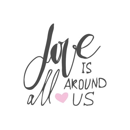 Love is all around us.  motivational quotes about love. . Hand lettering and custom typography for your design