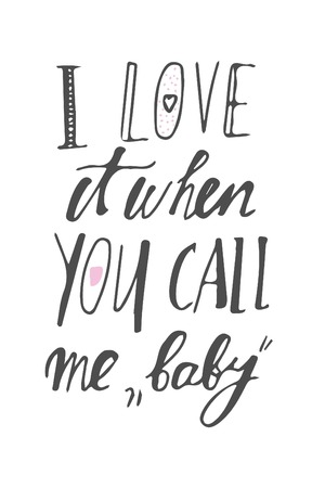 II love it when you call me baby. motivational quotes about love. . Hand lettering and custom typography for your design
