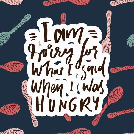 Hand lettering and custom typography. I am sorry for what I said when I was hungry.