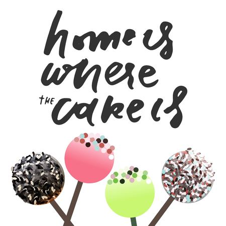 Home is where the cake is. Motivation quote. Cake pops vector illustration