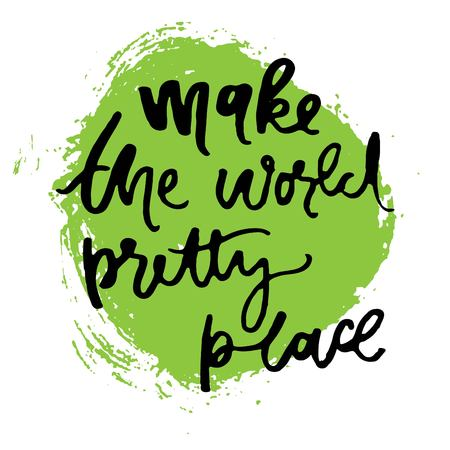 Make the world pretty place. Custom typography for your designs: t-shirts, bags, for posters Illustration