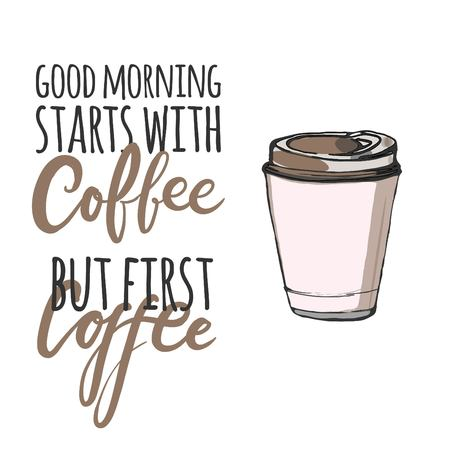 But first coffee. Good morning starts with coffee. Lettering and custom typography for your designs: t-shirts, bags, for posters, invitations, cards. Vector illustration 일러스트