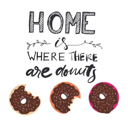 Home is where there donuts. Motivation quote. Donuts vector illustration Illustration