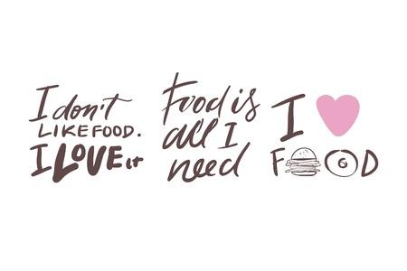 I love food. I dont like food, I love it. Food is all I need.Food quotes. Hand lettering for your design Ilustração