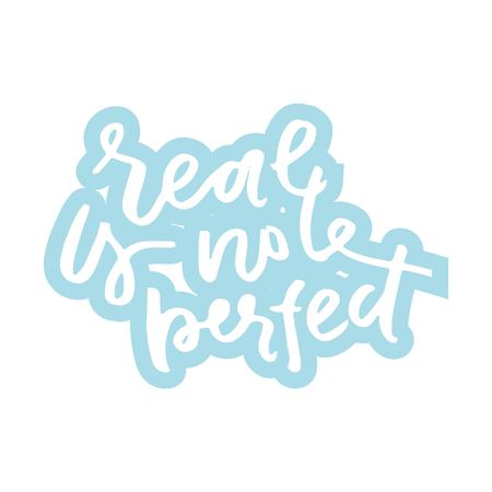 Real is not perfect. Typographic print poster. T shirt hand lettered calligraphic design.