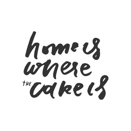 Home is where the cake is. Motivation quote. vector illustration