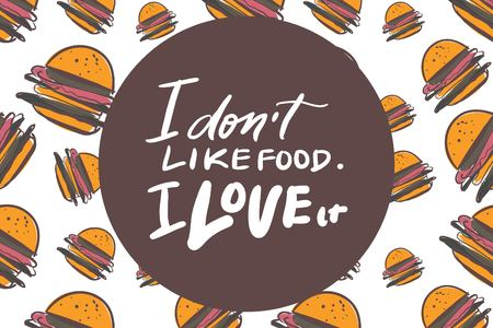 I don't like food. I love it. Food quotes. Hand lettering for your design