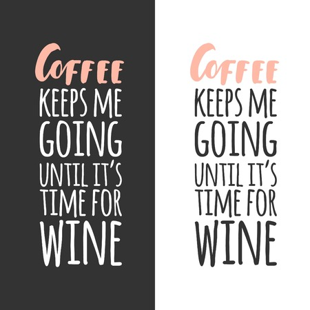 Coffee keeps me going until it's time for wine. illustration.