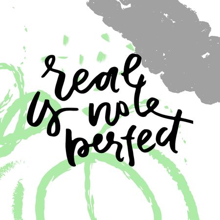 Real is not perfect. Typographic print poster. T-shirt hand lettered calligraphic design. Illustration