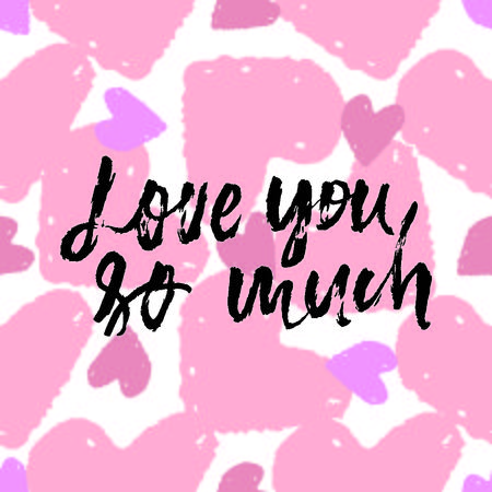 Love you so much. Hand lettering grunge illustration for your design.