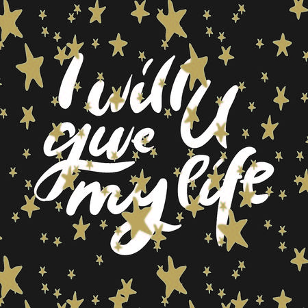 I will give you my life. Baby shower quotes. Hand lettering illustration for your design.