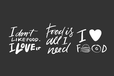 I love food. I dont like food, I love it. Food is all I need.Food quotes. Hand lettering for your design Illustration