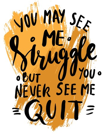You may see me struggle but you never see me quit. Hand lettering. Modern calligraphic design. Vector illustration Illustration