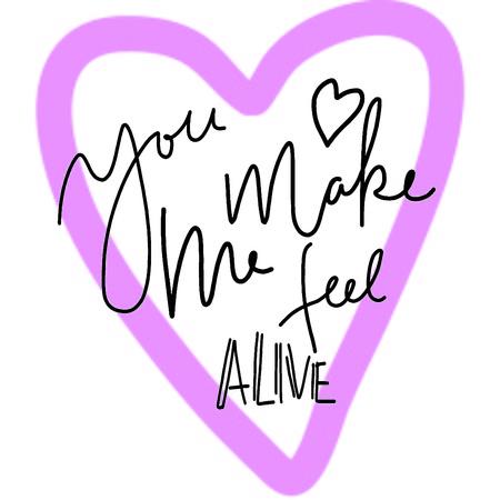 You make me feel alive Hand lettering about love illustration for your design.