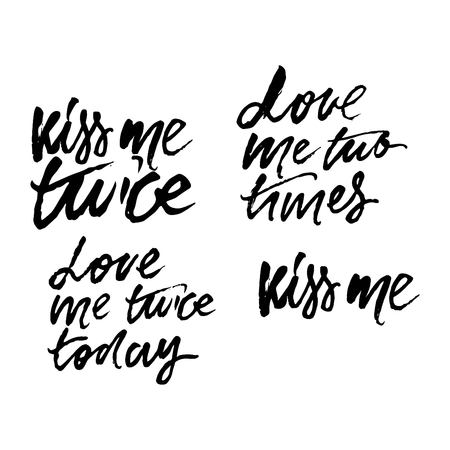 Love me two times. Love me twice today. Kiss me. Various quotes hand lettering design for Valentines day. Illustration