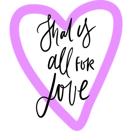 That is all for love, hand lettering about love illustration for your design. Illustration