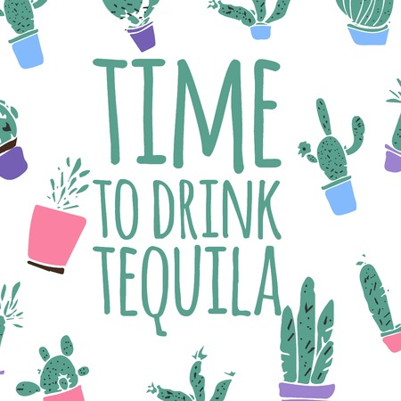 Tequila quote  vector illustration with cactus background. Time to drink tequila