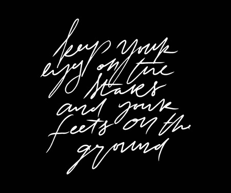 Mottivation hand lettering vector illustration. Keep your eyes on the stars and your feets on the ground