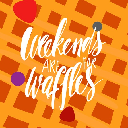 Weekends are for waffles. Hand lettering for your design. Menu, posters, t-shirt. Vector Illustration Illustration