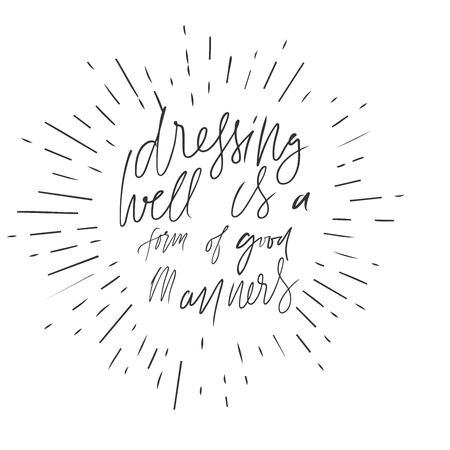 Dressing well is a form of good manners. Fashion quote. Hand lettering for your design: t-shirt, bags, posters