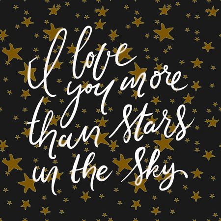 I love you more than stars in the sky.. Hand lettering quotes.