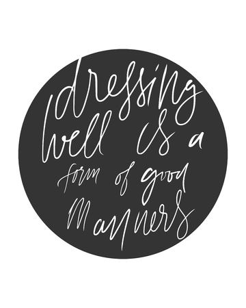 Dressing well is a form of good manners. Fashion quote. Hand lettering for your design: t-shirt, bags, posters Vector illustration.