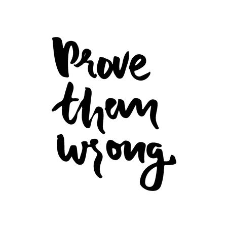 Prove them wrong. Quotes for fitness, gym. Hand lettering and custom typography for t-shirts, bags, for posters, invitations